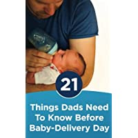 21 Things Dads Need to Know Before Baby-delivery Day