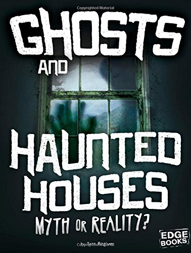 Ghosts and Haunted Houses: Myth or Reality?