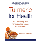 Turmeric for Health: 100 Amazing and Unexpected Uses for Turmeric (English Edition)