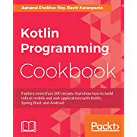 Kotlin Programming Cookbook: Explore more than 100 recipes that show how to build robust mobile and web applications with Kotlin, Spring Boot, and Android