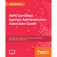 AWS Certified SysOps Administrator - Associate Guide: Your one-stop solution to passing the AWS SysOps Administrator certification