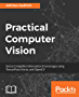 Practical Computer Vision: Extract insightful information from images using TensorFlow, Keras, and OpenCV