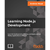 Learning Node.js Development: Learn the fundamentals of Node.js, and deploy and test Node.js applications on the web